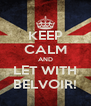 KEEP CALM AND LET WITH BELVOIR! - Personalised Poster A4 size