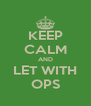 KEEP CALM AND LET WITH OPS - Personalised Poster A4 size