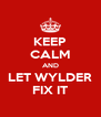 KEEP CALM AND LET WYLDER FIX IT - Personalised Poster A4 size