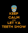 KEEP CALM AND LET YA TEETH SHOW - Personalised Poster A4 size