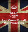 KEEP CALM AND Let Yanna Do all the Panicking - Personalised Poster A4 size