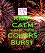 KEEP CALM and LET YOUR COLORS BURST - Personalised Poster A4 size