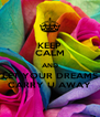 KEEP CALM AND LET YOUR DREAMS CARRY U AWAY - Personalised Poster A4 size