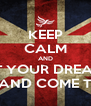 KEEP CALM AND LET YOUR DREAMS FLY AND COME TRUE! - Personalised Poster A4 size