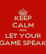 KEEP CALM AND LET YOUR GAME SPEAK - Personalised Poster A4 size