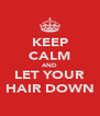 KEEP CALM AND LET YOUR HAIR DOWN - Personalised Poster A4 size