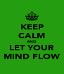 KEEP CALM AND LET YOUR MIND FLOW - Personalised Poster A4 size