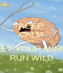 KEEP CALM AND LET YOUR MIND RUN WILD - Personalised Poster A4 size
