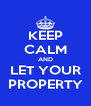 KEEP CALM AND LET YOUR PROPERTY - Personalised Poster A4 size