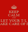 KEEP CALM AND LET YOUR T/L TAKE CARE OF IT - Personalised Poster A4 size