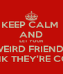 KEEP CALM  AND LET YOUR WEIRD FRIENDS THINK THEY'RE COOL - Personalised Poster A4 size