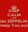 KEEP CALM AND let ZEPPELIN Help You out - Personalised Poster A4 size