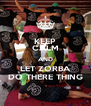 KEEP CALM AND LET ZORBA DO THERE THING - Personalised Poster A4 size