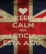KEEP CALM AND LETICIA ESTA AQUI - Personalised Poster A4 size