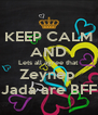 KEEP CALM AND Lets all agree that Zeynep  Jada are BFF - Personalised Poster A4 size