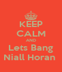 KEEP CALM AND Lets Bang Niall Horan  - Personalised Poster A4 size