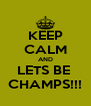 KEEP CALM AND LETS BE  CHAMPS!!! - Personalised Poster A4 size