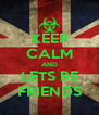 KEEP CALM AND LETS BE FRIENDS - Personalised Poster A4 size