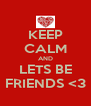 KEEP CALM AND LETS BE FRIENDS <3 - Personalised Poster A4 size