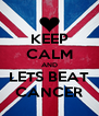 KEEP CALM AND LETS BEAT CANCER - Personalised Poster A4 size