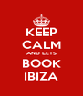 KEEP CALM AND LETS BOOK IBIZA - Personalised Poster A4 size