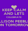 KEEP CALM AND LETS CELEBRATE ALLISON PEEBLES ON TOMORROW - Personalised Poster A4 size