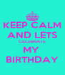 KEEP CALM AND LETS CELEBRATE MY  BIRTHDAY - Personalised Poster A4 size