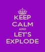 KEEP CALM AND LET'S EXPLODE - Personalised Poster A4 size