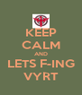 KEEP CALM AND LETS F-ING VYRT - Personalised Poster A4 size