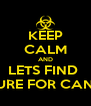 KEEP CALM AND LETS FIND  A CURE FOR CANCER - Personalised Poster A4 size