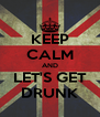 KEEP CALM AND LET'S GET DRUNK - Personalised Poster A4 size