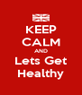 KEEP CALM AND Lets Get Healthy - Personalised Poster A4 size