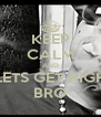 KEEP CALM AND LETS GET HIGH BRO - Personalised Poster A4 size