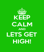 KEEP CALM AND LETS GET HIGH! - Personalised Poster A4 size