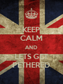 KEEP CALM AND LETS GET PETHERED - Personalised Poster A4 size