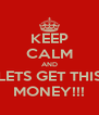 KEEP CALM AND LETS GET THIS MONEY!!! - Personalised Poster A4 size