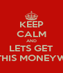 KEEP CALM AND LETS GET THIS MONEYW - Personalised Poster A4 size