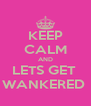 KEEP CALM AND LETS GET  WANKERED  - Personalised Poster A4 size