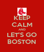 KEEP CALM AND LET'S GO BOSTON - Personalised Poster A4 size
