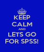KEEP CALM AND LETS GO FOR SPSS! - Personalised Poster A4 size