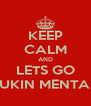KEEP CALM AND LETS GO FUKIN MENTAL - Personalised Poster A4 size