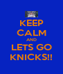 KEEP CALM AND LETS GO KNICKS!! - Personalised Poster A4 size