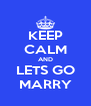 KEEP CALM AND LETS GO MARRY - Personalised Poster A4 size