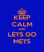 KEEP CALM AND LETS GO METS - Personalised Poster A4 size