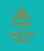 KEEP CALM AND Lets Go OKC - Personalised Poster A4 size
