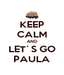 KEEP CALM AND LET`S GO PAULA - Personalised Poster A4 size