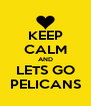 KEEP CALM AND LETS GO PELICANS - Personalised Poster A4 size