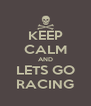 KEEP CALM AND LETS GO RACING - Personalised Poster A4 size