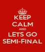 KEEP CALM AND LETS GO SEMI-FINAL - Personalised Poster A4 size
