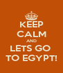 KEEP CALM AND LETS GO  TO EGYPT! - Personalised Poster A4 size